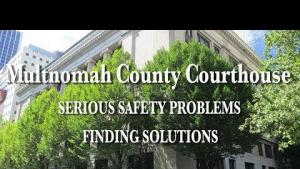 Multnomah County Courthouse: Serious Safety Problems, Finding Solutions
