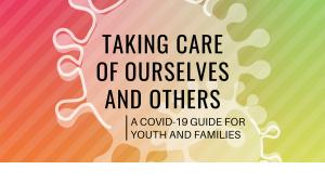 Taking care of ourselves and others: a COVID-19 guide for Youth and Families, with coronaviruses in the background
