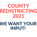 Graphic: transparent map of Multnomah County in the background; text in the foreground reads: County Redistricting 2021 - We want your input!